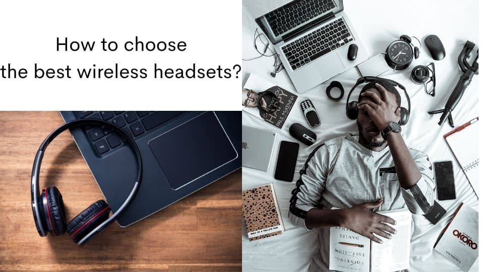 How to choose the best wireless headsets?
