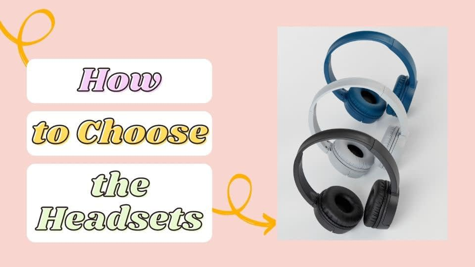 How to Choose the headsets?