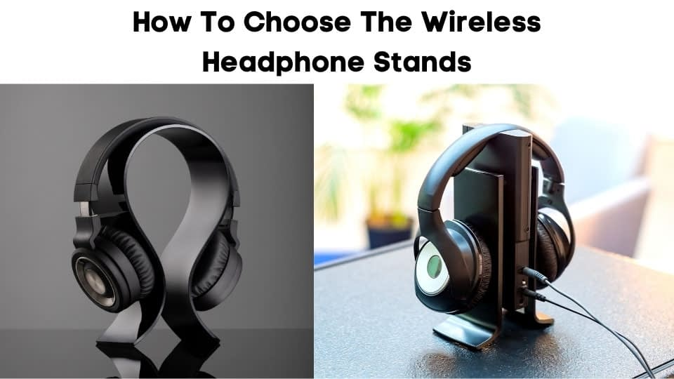 How To Choose The Wireless Headphone Stands
